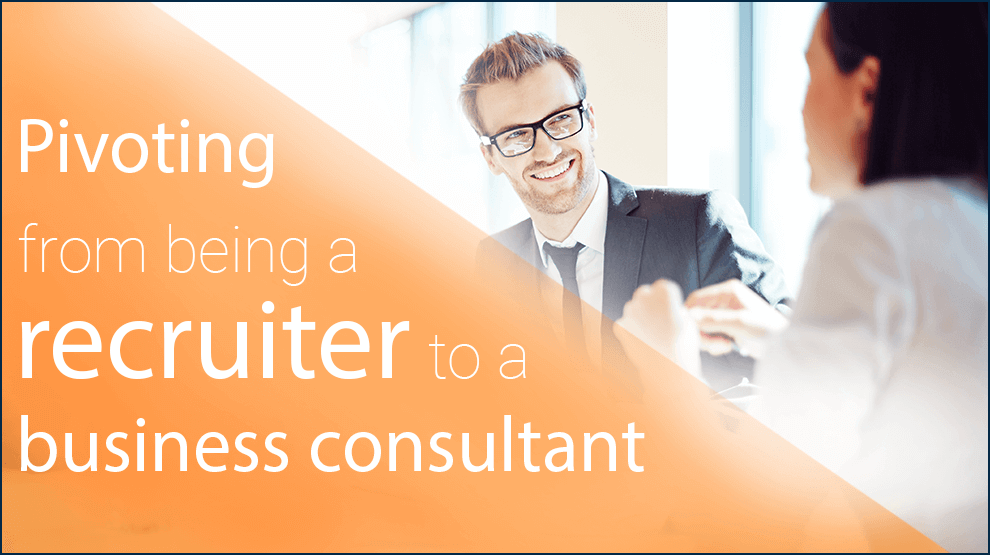 Pivoting from being a recruiter to a business consultant
