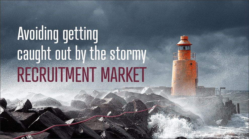 Avoiding getting caught out by the stormy recruitment market