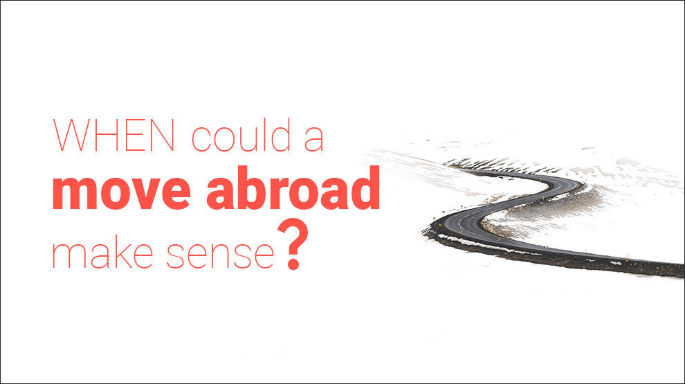 When could a move abroad make sense?