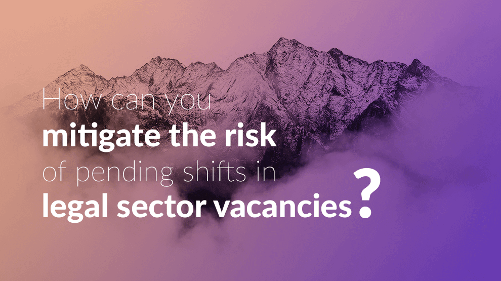 How can you mitigate the risk of pending shifts in legal sector vacancies?