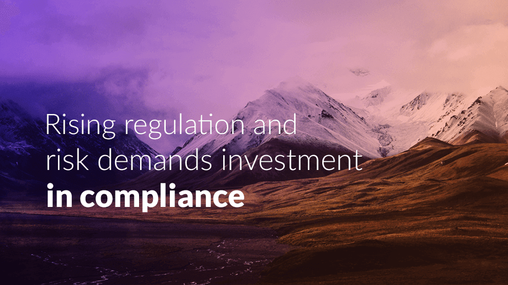 Rising regulation and risk demands investment in compliance
