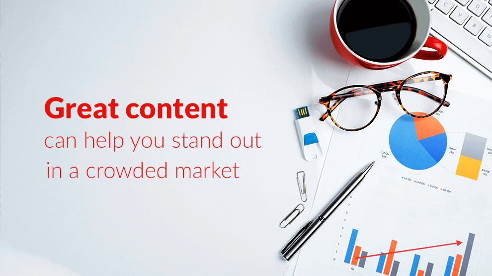 Great content can help you stand out in a crowded market