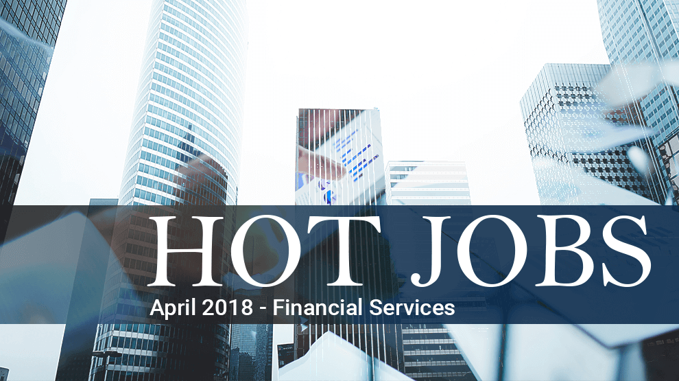 Hot Jobs April 2018 – Financial Services