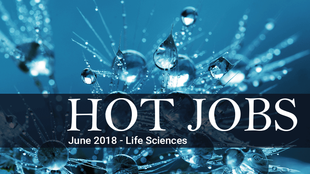 Hot Jobs June 2018 – Life Sciences