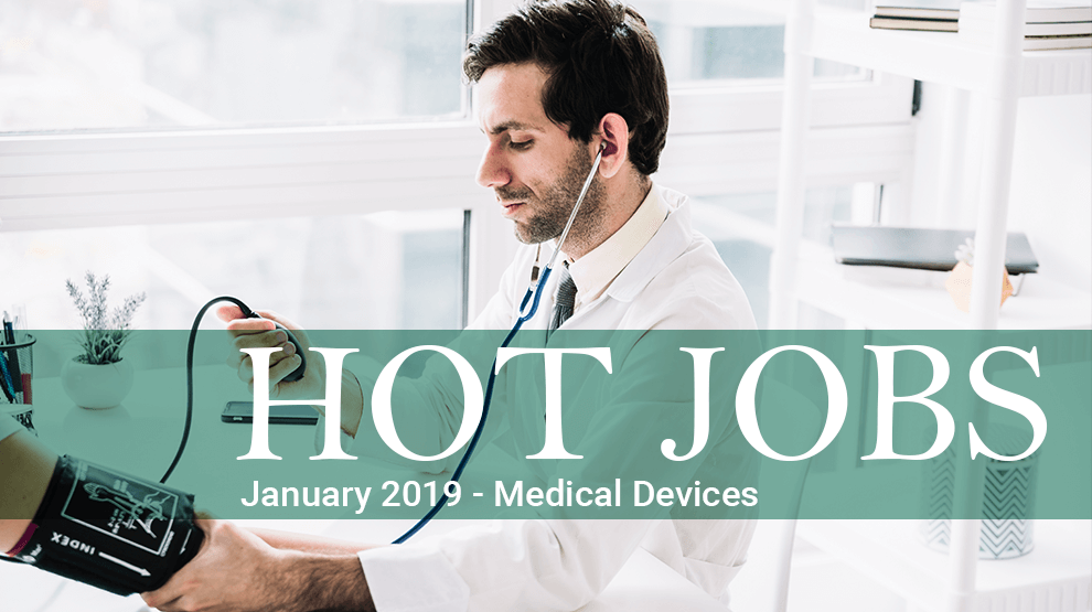 Hot Jobs January 2019 – Medical Devices